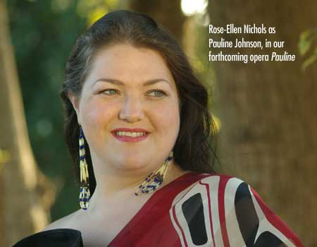 Rose-Ellen Nichols as Pauline Johnson, in our forthcoming opera, Pauline
